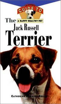 The Jack Russell Terrier: An Owner's Guide to a Happy, Healthy Pet