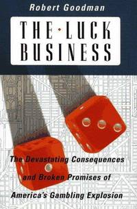 The Luck Business: The Devastating Consequences and Broken Promises of America's Gambling...