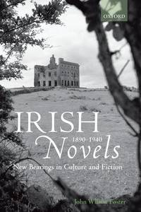 Irish Novels 1890-1940: New Bearings in Culture and Fiction.