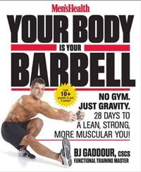 Men's Health Your Body is Your Barbell: No Gym. Just Gravity. Build a Leaner, Stronger, More...