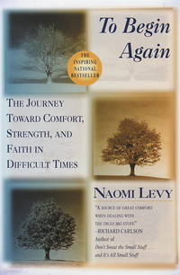 To Begin Again - The Journey Toward Comfort, Strength, and Faith in Difficult Times