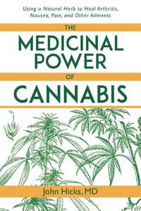 MEDICINAL POWER OF CANNABIS: Using A Natural Herb To Heal Arthritis, Nausea, Pain & Other Ailments