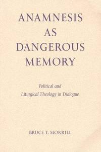 Anamnesis As Dangerous Memory: Political and Liturgical