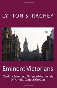 Eminent Victorians: Cardinal Manning, Florence Nightingale, Dr. Arnold, General Gordon
