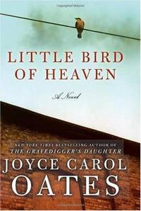 Little Bird of Heaven: A Novel by  Joyce Carol Oates - Hardcover - Signed - 2009 - from Catch and Release Books (SKU: 002114)
