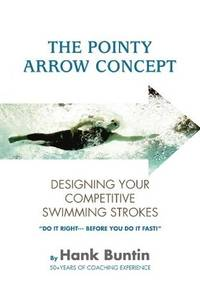 The Pointy Arrow Concept : Designing Your Competitive Swimming Strokes    (Signed)