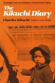 The Kikuchi Diary: Chronicle from an American Concentration Camp (The Tanforan Journals of Charles Kikuchi) .