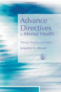 Advance Directives in Mental Health: Theory, Practice and Ethics