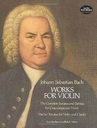 Works for Violin : The Complete Sonatas and Partitas for Unaccompanied  Violin / The Six Sonatas for Violin and Clavier
