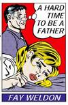 image of A Hard Time to Be a Father : A Collection of Short Stories