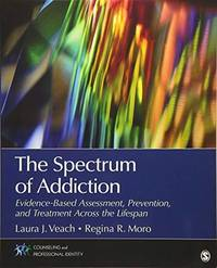 The Spectrum of Addiction: Evidence-Based Assessment, Prevention, and Treatment Across the Lifespan (Counseling and Professional Identity) by  Regina R. Veach Laura J.; Moro - Paperback - 2017 - from textbookforyou (SKU: 357)