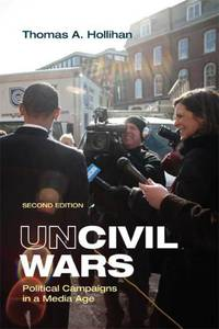 Uncivil Wars: Political Campaigns in a Media Age by  University Thomas A Hollihan - Paperback - from allianz (SKU: 0312478836[go])