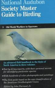 The Audubon Society Master Guide to Birding. 3 Warblers to Sparrows