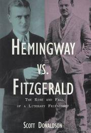 Hemingway Versus Fitzgerald: The Rise and Fall of a Literary Friendship by  Scot Donaldson - Hardcover - 2000 - from Fireside Bookshop and Biblio.com