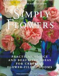 Simply Flowers - Practical Advice and Beautiful Ideas for Creating Flower-Filled Rooms