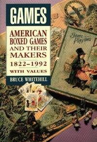 GAMES 1822-1992 With Values: AMERICAN BOXED GAMES AND THEIR MAKERS