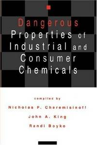 Dangerous Properties Of Industrial And Consumer Chemicals by Cheremisinoff N.P
