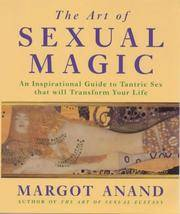 The Art of Sexual Magic - How to Use Sexual Energy to Transform Your Life