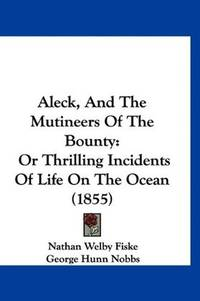 Aleck, And The Mutineers Of The Bounty: Or Thrilling Incidents Of Life On The Ocean (1855) by Nathan Welby Fiske; George Hunn Nobbs - Paperback - 2009-09-24 - from Ergodebooks (SKU: SONG1120141834)