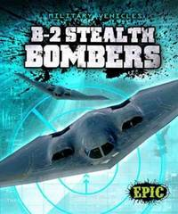 B-2 Stealth Bombers (Epic Books: Military Vehicles)