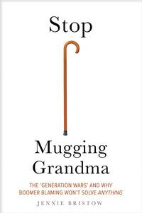 Stop Mugging Grandma: The 'Generation Wars' and Why Boomer Blaming Won't Solve Anything