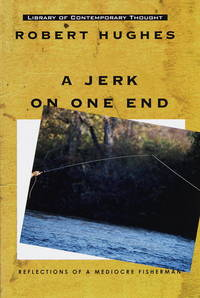 A Jerk on One End Reflections of a Mediocre Fisherman (Library of Contemporary Thought)