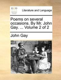 Poems On Several Occasions By Mr John Gay Volume 2 Of 2
