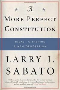A More Perfect Constitution: 23 Proposals to Revitalize Our Constitution an