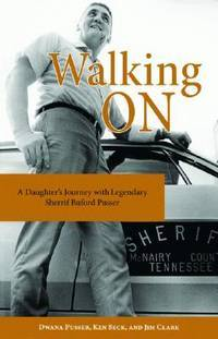 Walking On: A Daughter's Journey With Legendary Sheriff Buford Pusser