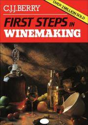 First Steps in Winemaking A Complete Month-By-Month Guide to Winemaking (Including the Production of Cider, Perry and Mead) in Your Own Home, With over 150 Tried and Tested