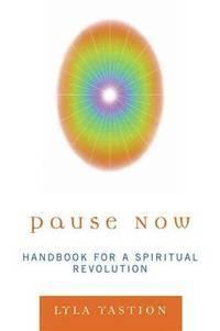 Pause Now: Handbook for a Spiritual Revolution