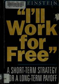 I'll Work for Free: A Short-Term Strategy With a Long-Term Payoff