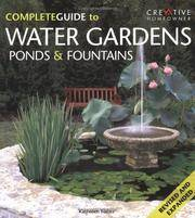 Complete Guide to Water Gardens: Ponds & Fountains Revised and Expanded