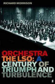 Orchestra: The LSO: A Century of Triumph and Turbulence
