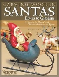 Carving Wooden Santas, Elves & Gnomes: 28 Patterns for Hand-Carved Christmas Ornaments &...