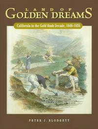 Land of Golden Dreams: California in the Gold Rush Decade, 1848-1858