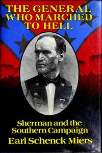 The General Who Marched to Hell : Sherman and the Southern Campaign Miers, Earl Schenck