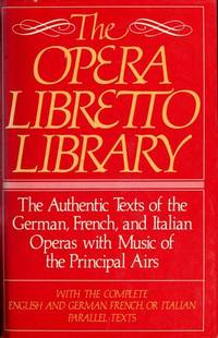 THE OPERA LIBRETTO LIBRARY, COMPLETE WITH ENGLISH & GERMAN, FRENCH OR ITALIAN PARALLEL TEXTS