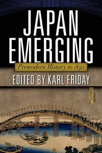 JAPAN EMERGING: PREMODERN HISTOR TO 1850 (PB)