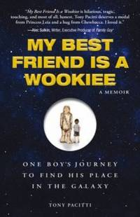 My Best Friend Is a Wookie: One Boy's Journey to Find His Place in the Galaxy