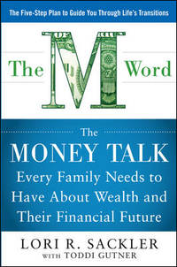THE M WORD:  The Money Talk every Family Needs to have about Wealth and their Financial Future by  Lori Sackler - Hardcover - 2013-03-12 - from Borgasorus Books, Inc (SKU: 0071799834-2)