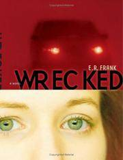 Wrecked by  E. R Frank - First edition. First printing - 2005 - from Cup and Chaucer Books and Biblio.com