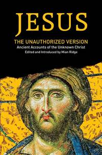 Jesus: The Unauthorized Version