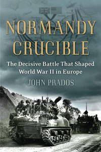 Normandy Crucible by  John Prados - First Edition - 2011 - from ACP Family Bookstore and Biblio.com