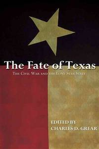 THE FATE OF TEXAS. The Civil War and the Lone Star State.