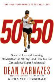 50/50: Secrets I Learned Running 50 Marathons in 50 Days--and How You Too Can Achieve Super Endurance