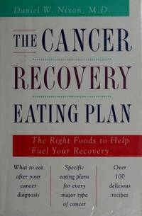 The Cancer Recovery Eating Plan: The Right Foods to Help Fuel Your Recovery.