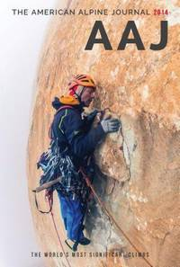 The American Alpine Journal, Volume 56, No.88, 2014: The World's Most Significant Climbs