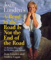 JOAN LUNDEN'S: A BEND IN THE ROAD IS NOT THE END OF THE ROAD