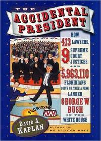 image of The Accidental President: How 413 Lawyers, 9 Supreme Court Justices, and 5,963,110 Floridians (Give or Take a Few) Landed George W. Bush in the White House